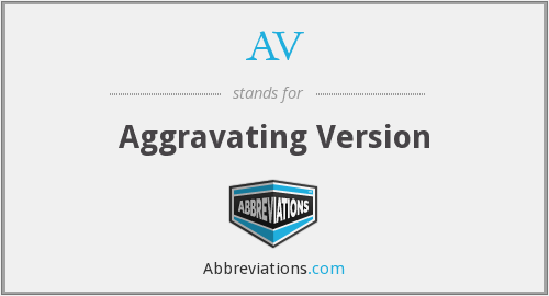 AV - Aggravating Version