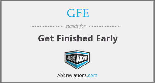 GFE - Get Finished Early