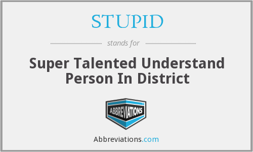 STUPID - Super Talented Understand Person In District