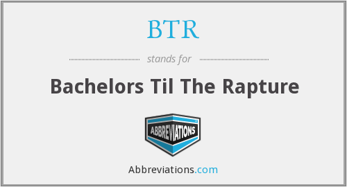 BTR - Bachelors Til The Rapture