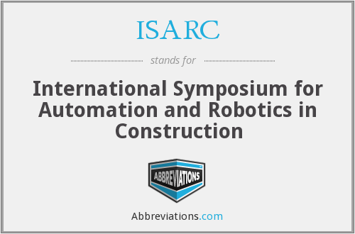 ISARC - International Symposium for Automation and Robotics in Construction