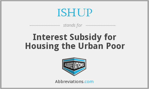 ISHUP - Interest Subsidy for Housing the Urban Poor