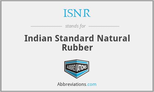ISNR - Indian Standard Natural Rubber