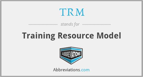TRM - Training Resource Model