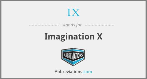 IX - Imagination X