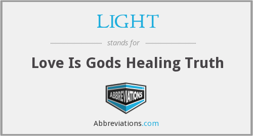 LIGHT - Love Is Gods Healing Truth