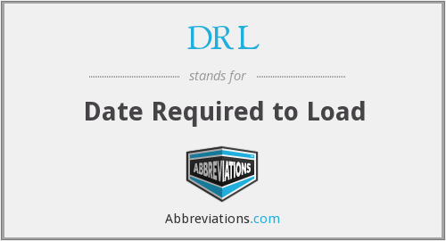 DRL - Date Required to Load