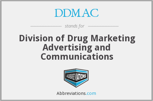 DDMAC - Division of Drug Marketing Advertising and Communications