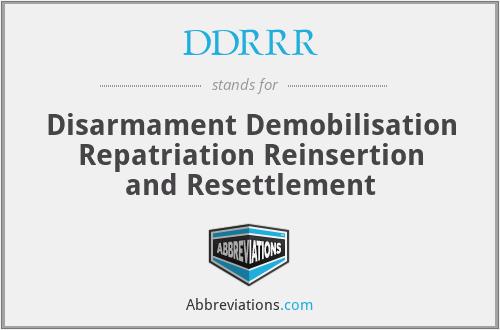 DDRRR - Disarmament Demobilisation Repatriation Reinsertion and Resettlement