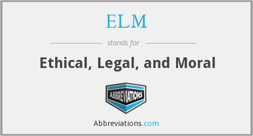 ELM - Ethical, Legal, and Moral