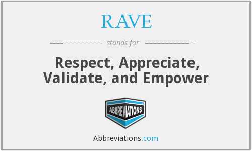 RAVE - Respect, Appreciate, Validate, and Empower