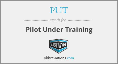 PUT - Pilot Under Training