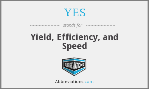 YES - Yield, Efficiency, and Speed