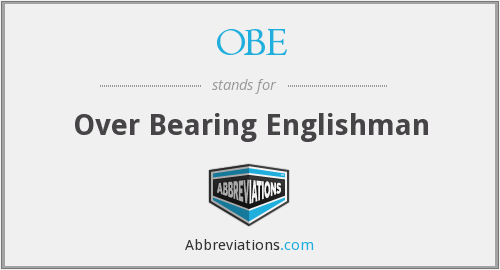OBE - Over Bearing Englishman