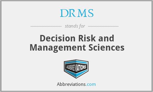 DRMS - Decision Risk and Management Sciences