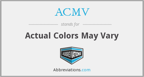 ACMV - Actual Colors May Vary