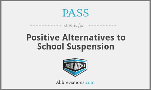 PASS - Positive Alternatives to School Suspension