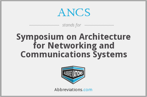 ANCS - Symposium on Architecture for Networking and Communications Systems