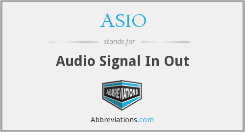 ASIO - Audio Signal In Out