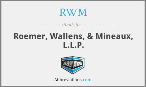 RWM - Roemer, Wallens, & Mineaux, L.L.P.