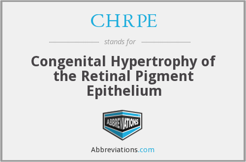 CHRPE - Congenital Hypertrophy of the Retinal Pigment Epithelium
