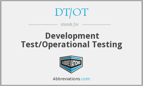 DT/OT - Development Test/Operational Testing