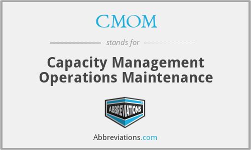CMOM - Capacity Management Operations Maintenance