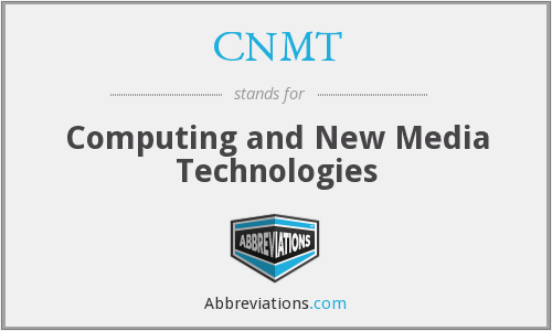 CNMT - Computing and New Media Technologies