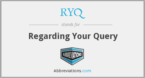 RYQ - Regarding Your Query