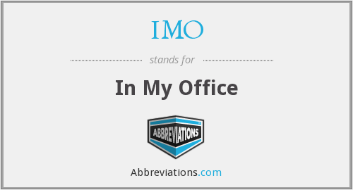 IMO - In My Office