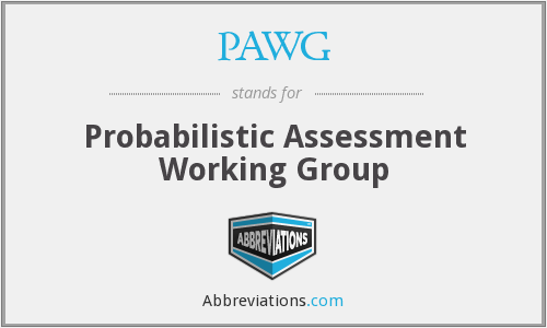PAWG - Probabilistic Assessment Working Group