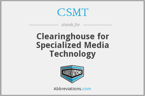 CSMT - Clearinghouse for Specialized Media Technology