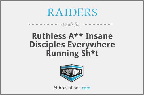 RAIDERS - Ruthless A** Insane Disciples Everywhere Running Sh*t