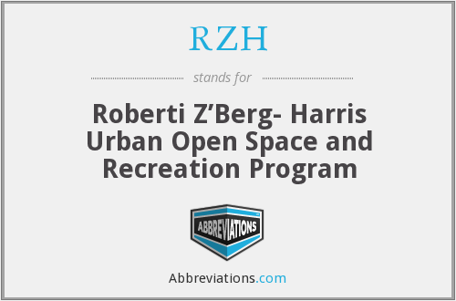 RZH - Roberti Z'Berg- Harris Urban Open Space and Recreation Program