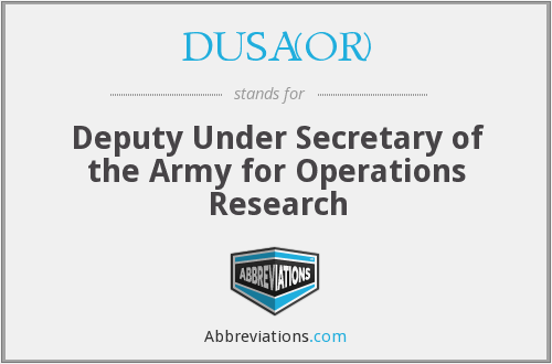 DUSA(OR) - Deputy Under Secretary of the Army for Operations Research