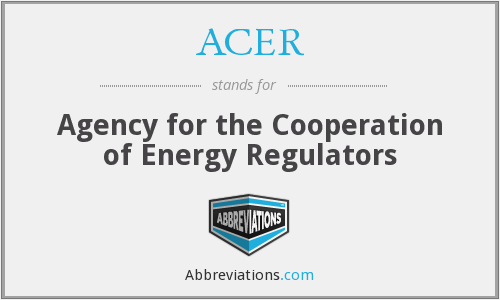 ACER - Agency for the Cooperation of Energy Regulators