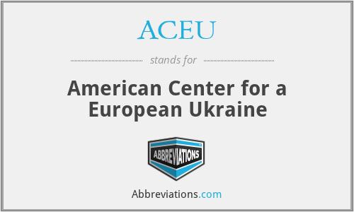 ACEU - American Center for a European Ukraine