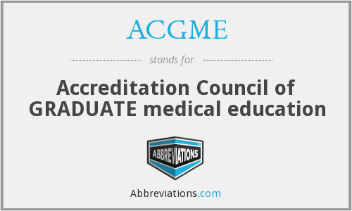 ACGME - Accreditation Council of GRADUATE medical education
