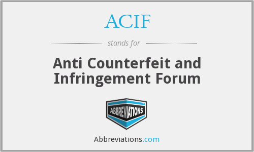 ACIF - Anti Counterfeit and Infringement Forum