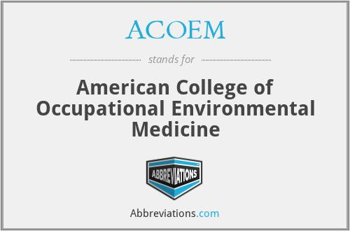 ACOEM - American College of Occupational Environmental Medicine