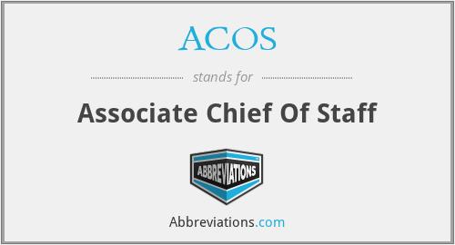 ACOS - Associate Chief Of Staff
