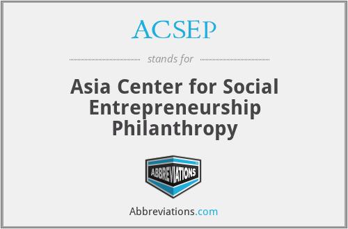 ACSEP - Asia Center for Social Entrepreneurship Philanthropy
