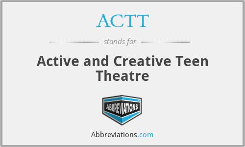ACTT - Active and Creative Teen Theatre