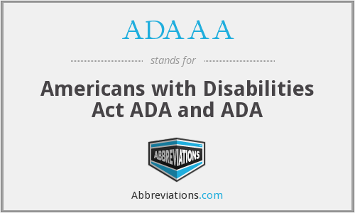 ADAAA - Americans with Disabilities Act ADA and ADA