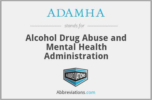ADAMHA - Alcohol Drug Abuse and Mental Health Administration