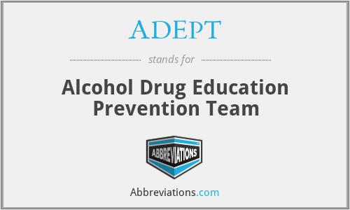 ADEPT - Alcohol Drug Education Prevention Team