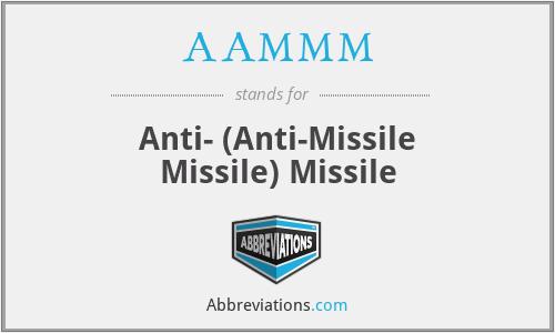 AAMMM - Anti- (Anti-Missile Missile) Missile