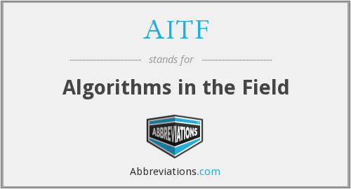 AITF - Algorithms in the Field