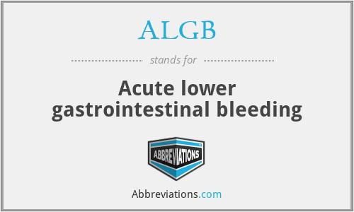 ALGB - Acute lower gastrointestinal bleeding