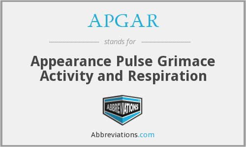 APGAR - Appearance Pulse Grimace Activity and Respiration